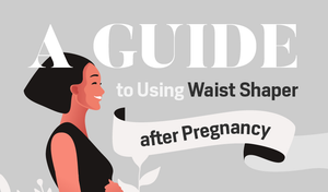 A Guide to Using Waist Shaper after Pregnancy - Infographic