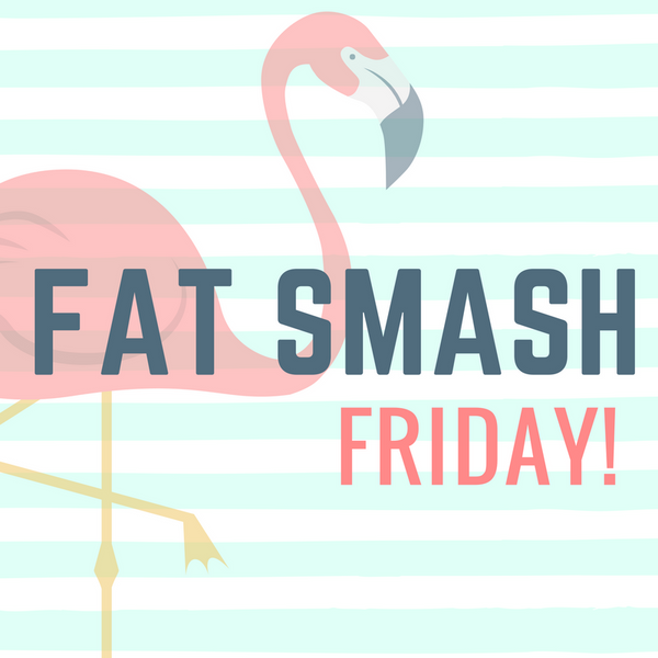 Fat Smash Friday : Week 1