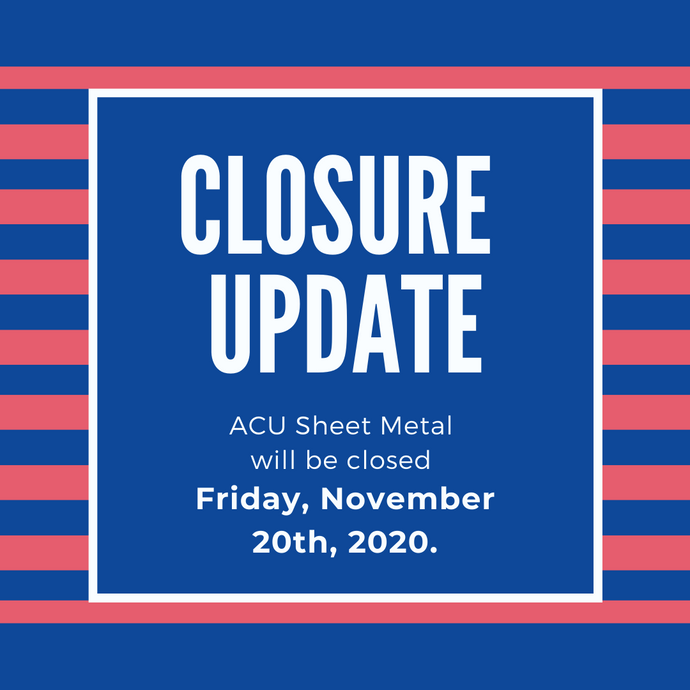 ACU Precision Sheet Metal will be closed... 11/20/2020