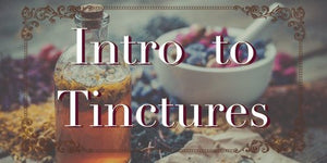 Intro to Tinctures