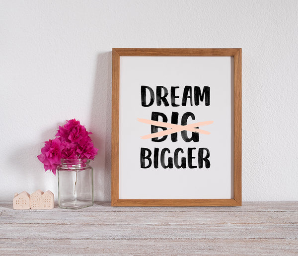 Dream Bigger Print