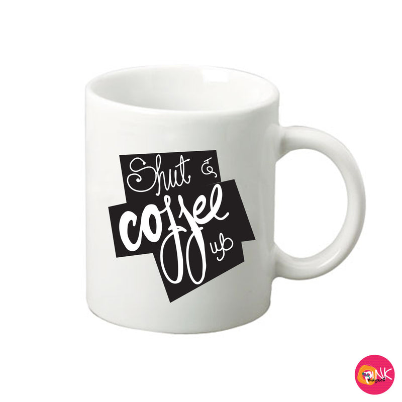 Shut The Coffee Up Mug