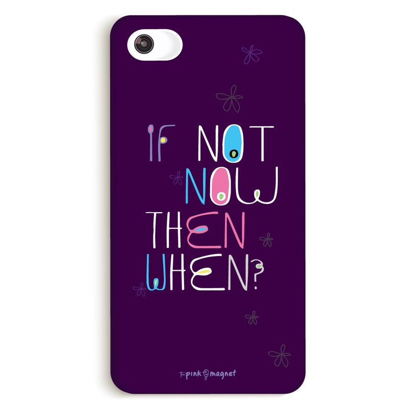 If Not Now, Then When Phone Case