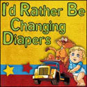 I'd Rather Be Changing Diapers