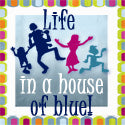 Life in a house of Blue