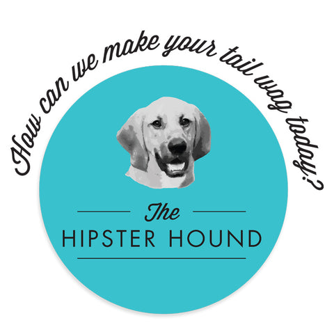 The Hipster Hound: How can we make you tail wag today?