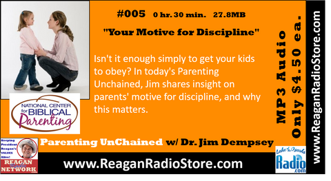 #005 - Parenting UnChained - Your Motive for Discipline
