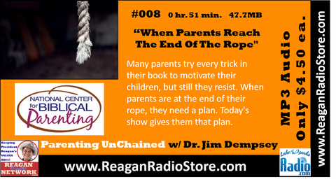 #008 - Parenting UnChained - When Parents Reach The End Of The Rope
