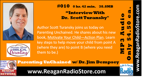 #010 - Parenting UnChained - Interview With Dr. Scott Turansky