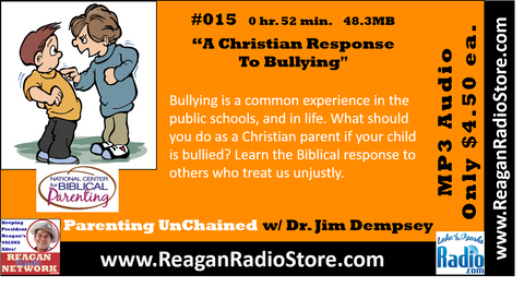 #015 - Parenting UnChained - A Christian Response To Bullying