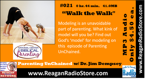 #021 - Parenting UnChained - Walk the Walk