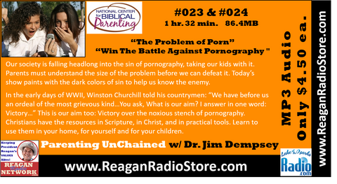 #023 & #024 - Parenting UnChained - The Problem of Pornography & Win the Battle Against Pornography