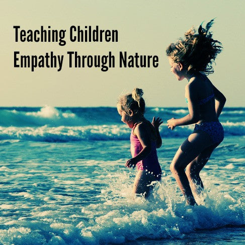 Teaching Children Empathy Through Nature