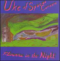 Uke Of Spaces Corners ‎– Flowers In The Night LP