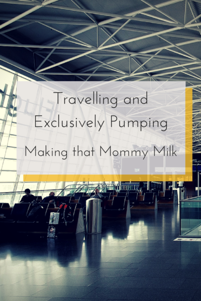 Travelling and Exclusively Pumping - Making that Mommy Milk
