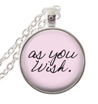 As you wish Princess Bride pendant necklace
