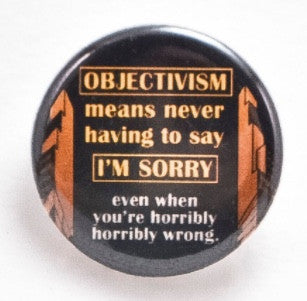 Objectivism means never having to say you're sorry - Pinback button