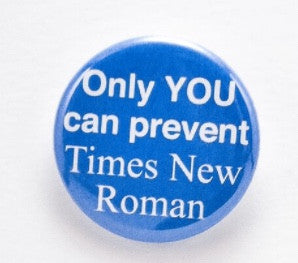 Only you can prevent Times New Roman - Pinback button