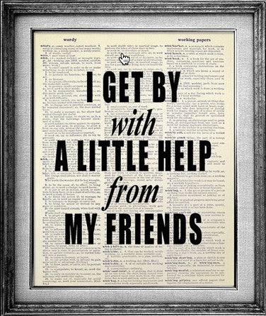I Get By With a Little Help from my Friends Dictionary Art Print