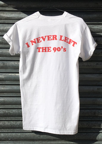 I never left the 90's Tee NEW