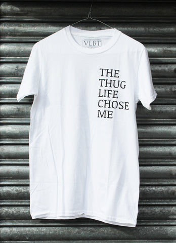 The Thug Life Chose Me Tee
