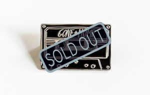 SOLD OUT Gone Home Cassette Tape Pin