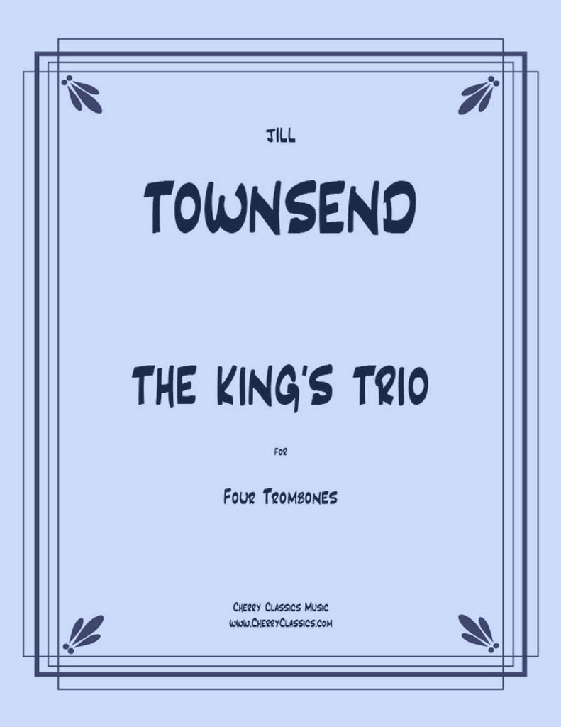 Townsend - The King's Trio for Trombone Quartet - Cherry Classics Music