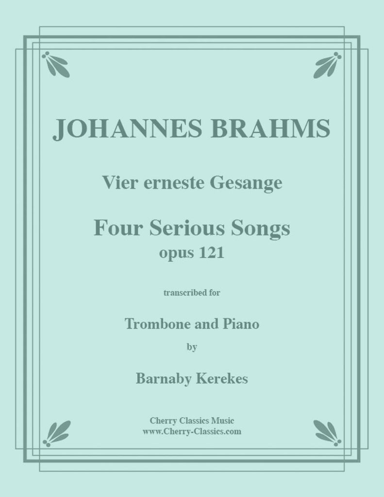 Brahms - Four Serious Songs - For Tenor or Bass Trombone and Piano - Cherry Classics Music
