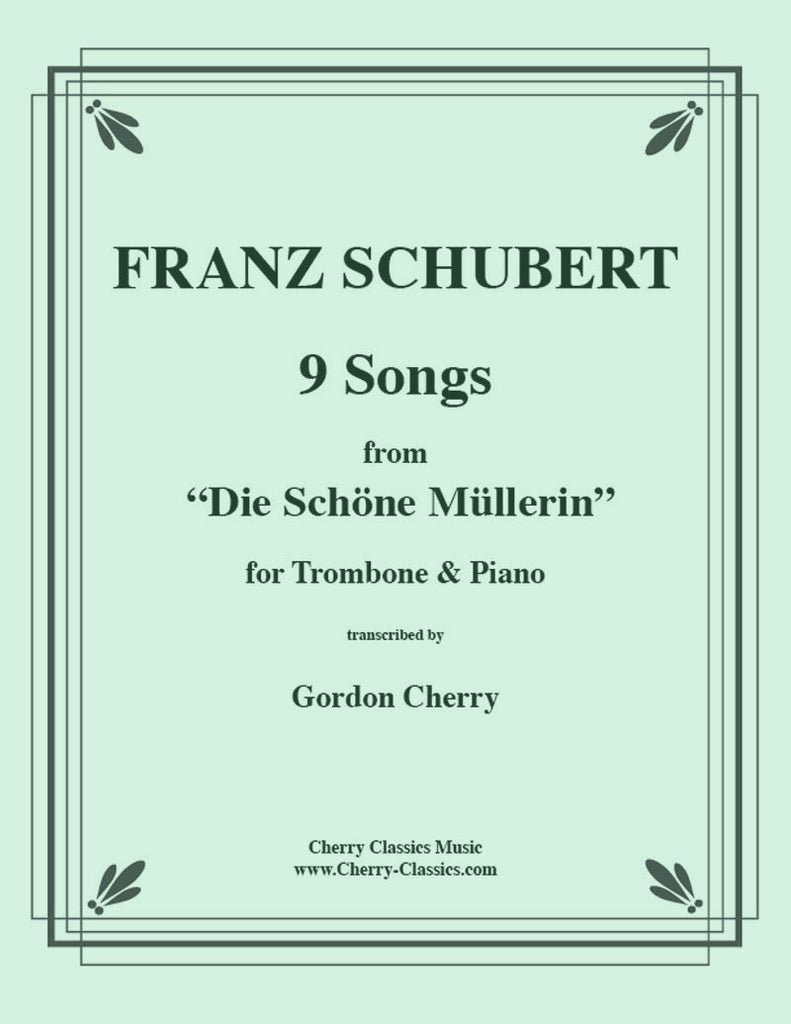 Schubert - Nine Songs from Die Schoene Mullerin for Trombone and Piano - Cherry Classics Music