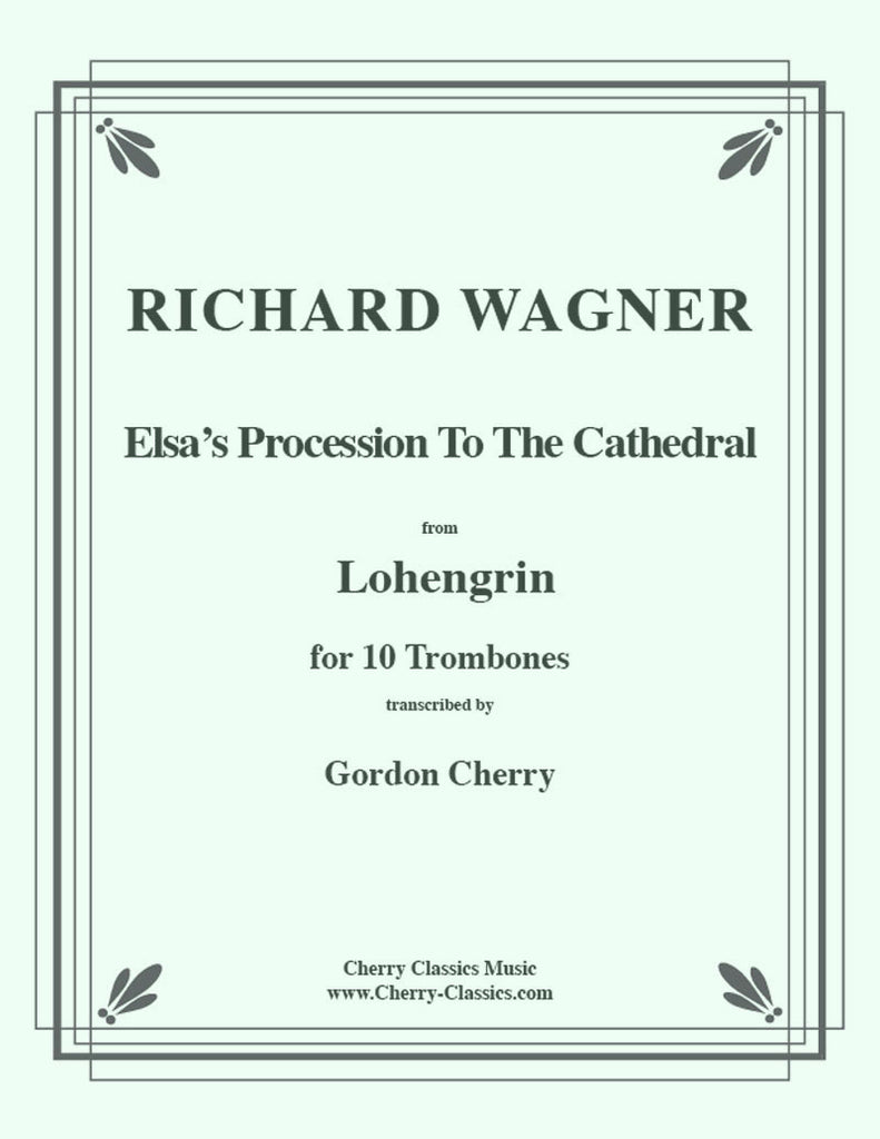 Wagner - Elsa's Procession to the Cathedral for  10-piece Trombone Ensemble (Choir) - Cherry Classics Music