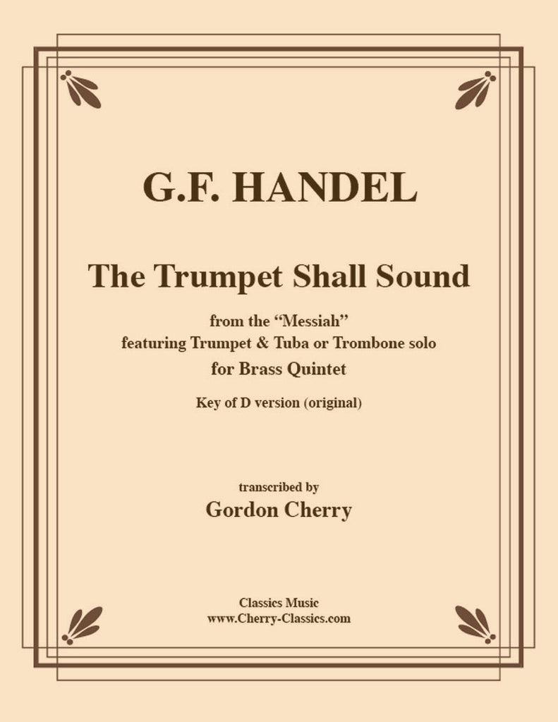 Handel - Trumpet Shall Sound - From the Messiah in the key of D for Brass Quintet - Cherry Classics Music