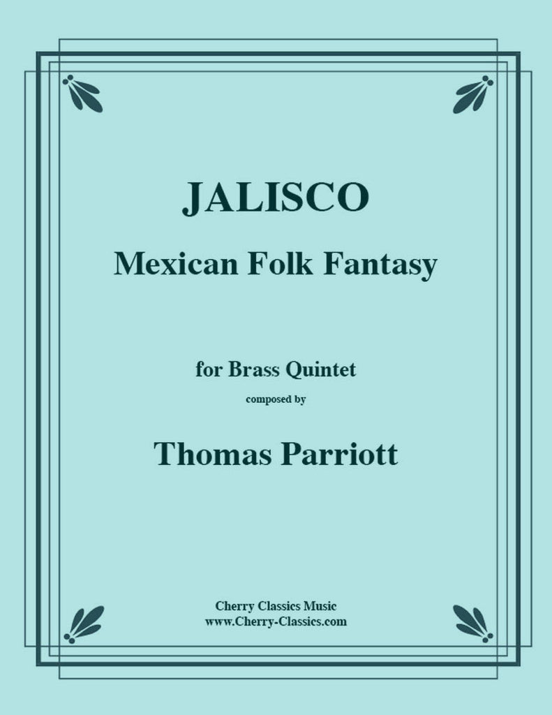 Traditional - Jalisco Mexican Folk Fantasy for Brass Quintet - Cherry Classics Music