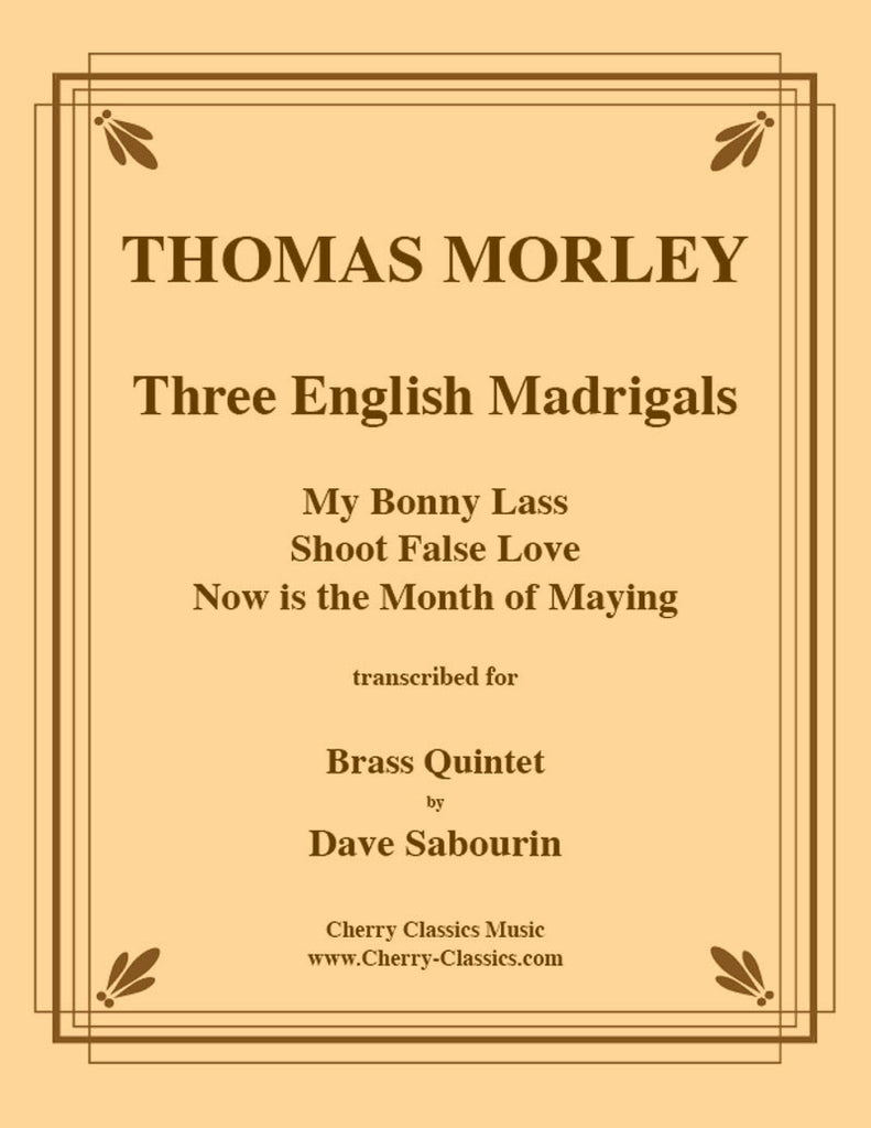Morley - Three English Madrigals: My Bonny Lass, Shoot False Love for Brass Quintet - Cherry Classics Music