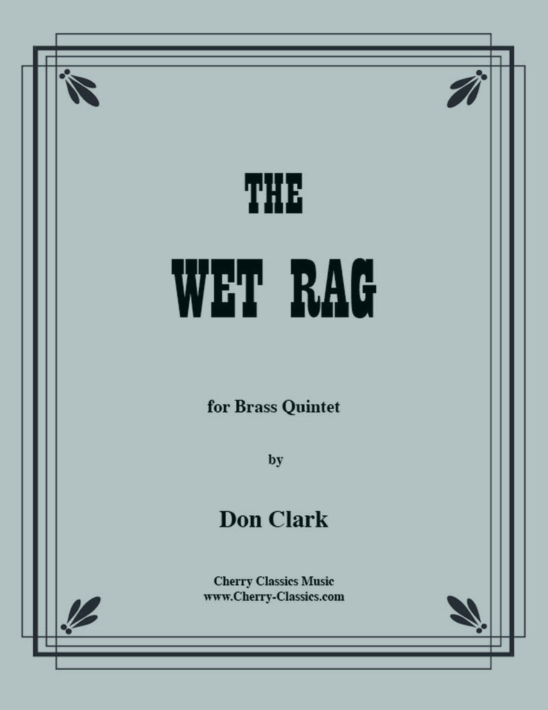 Clark - The Wet Rag for Brass Quintet - Cherry Classics Music
