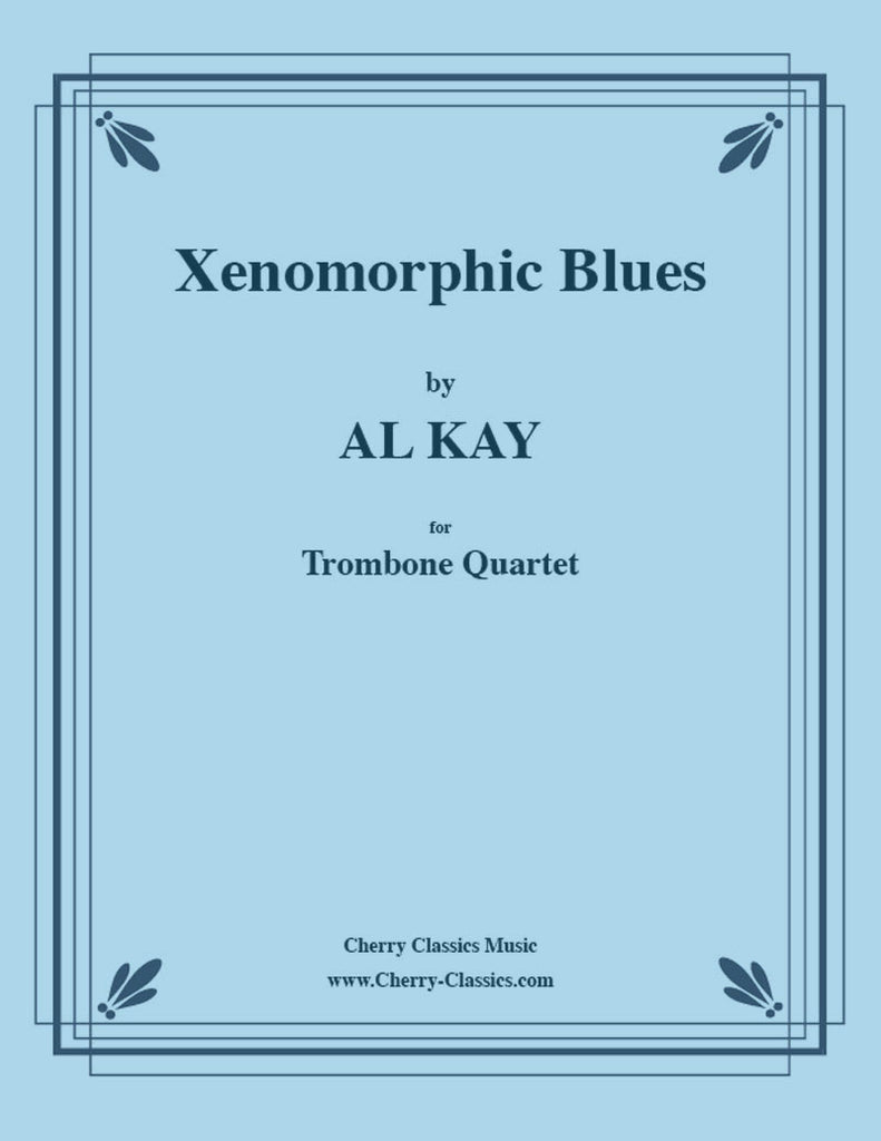 Kay - Xenomorphic Blues for 4 Trombones - Cherry Classics Music