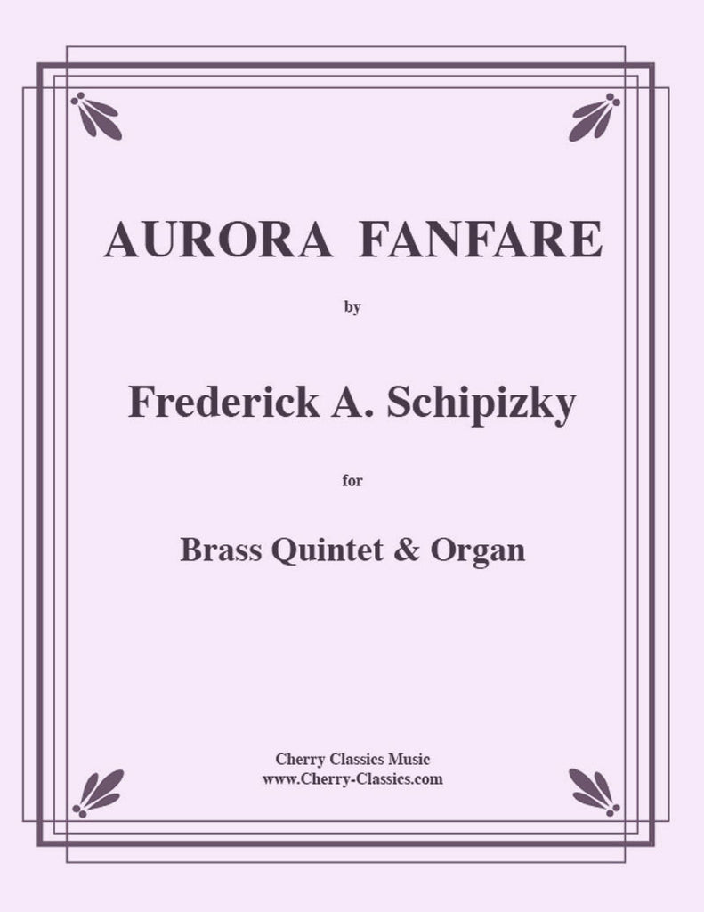 Schipizky - Aurora Fanfare for Brass Quintet and Organ