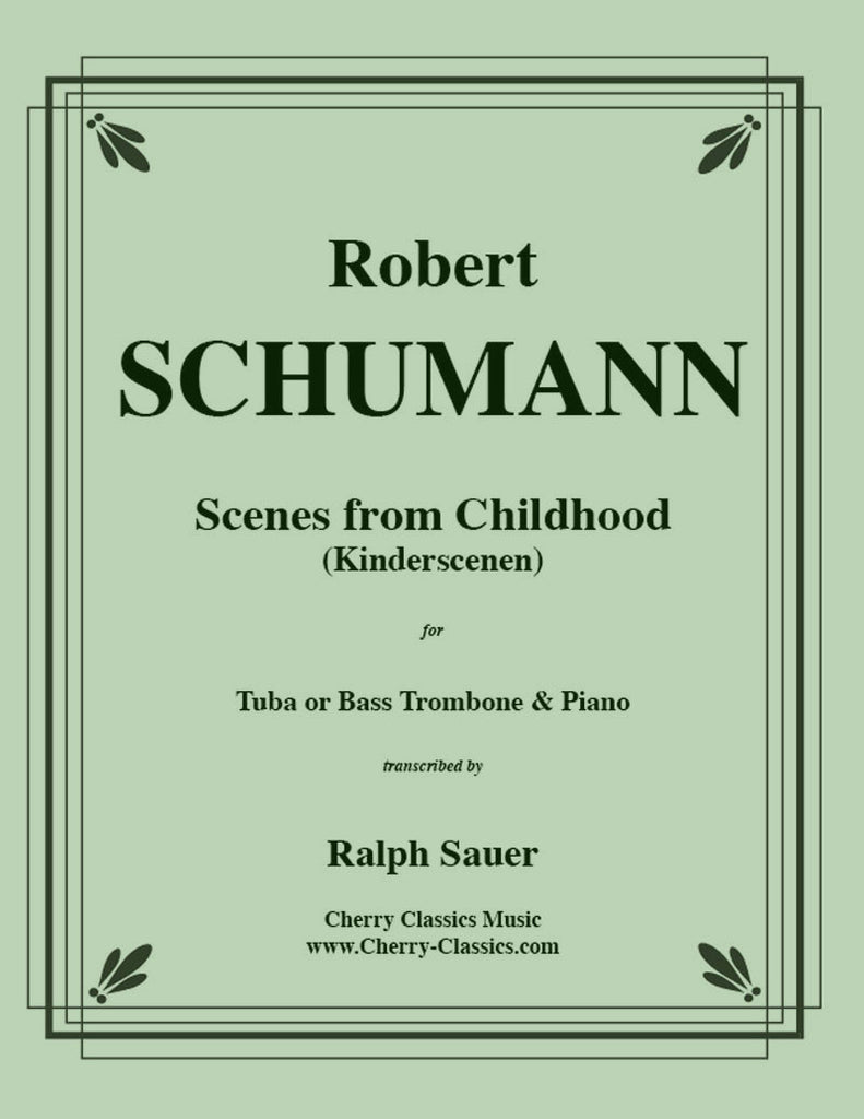 Schumann - Scenes From Childhood (Kinderscenen) for Tuba or Bass Trombone and Piano - Cherry Classics Music