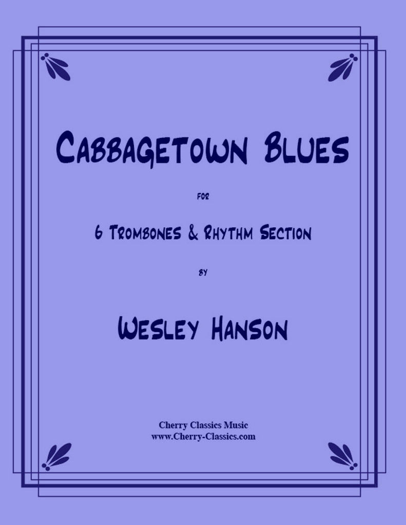 Hanson - Cabbagetown Blues for Trombone Sextet and Rhythm section - Cherry Classics Music