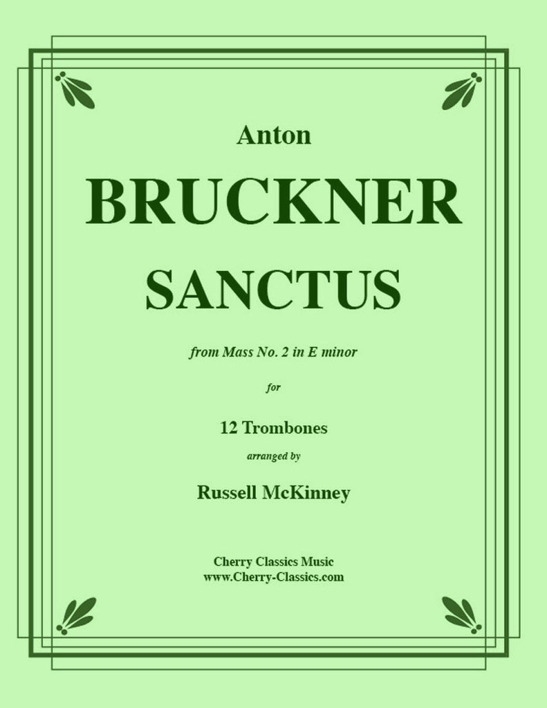 Bruckner - Sanctus from Mass No. 2 in E minor - For 12-Part Trombone Ensemble - Cherry Classics Music