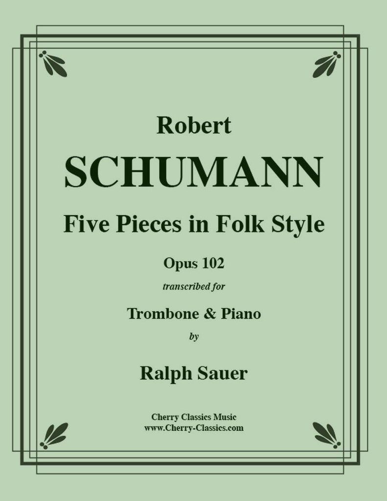 Schumann - Five Pieces in Folk Style, Opus 102 for Trombone and Piano - Cherry Classics Music