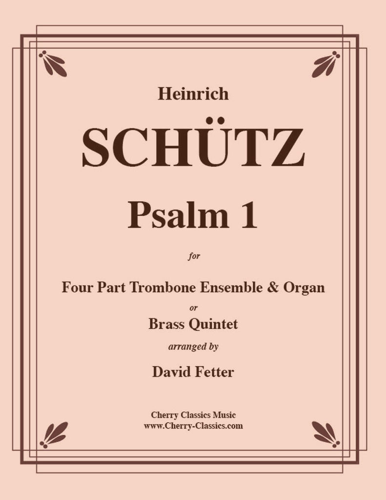 Schutz - Psalm 1 for 4-part Trombone Ensemble and Organ (or Brass Quintet) - Cherry Classics Music