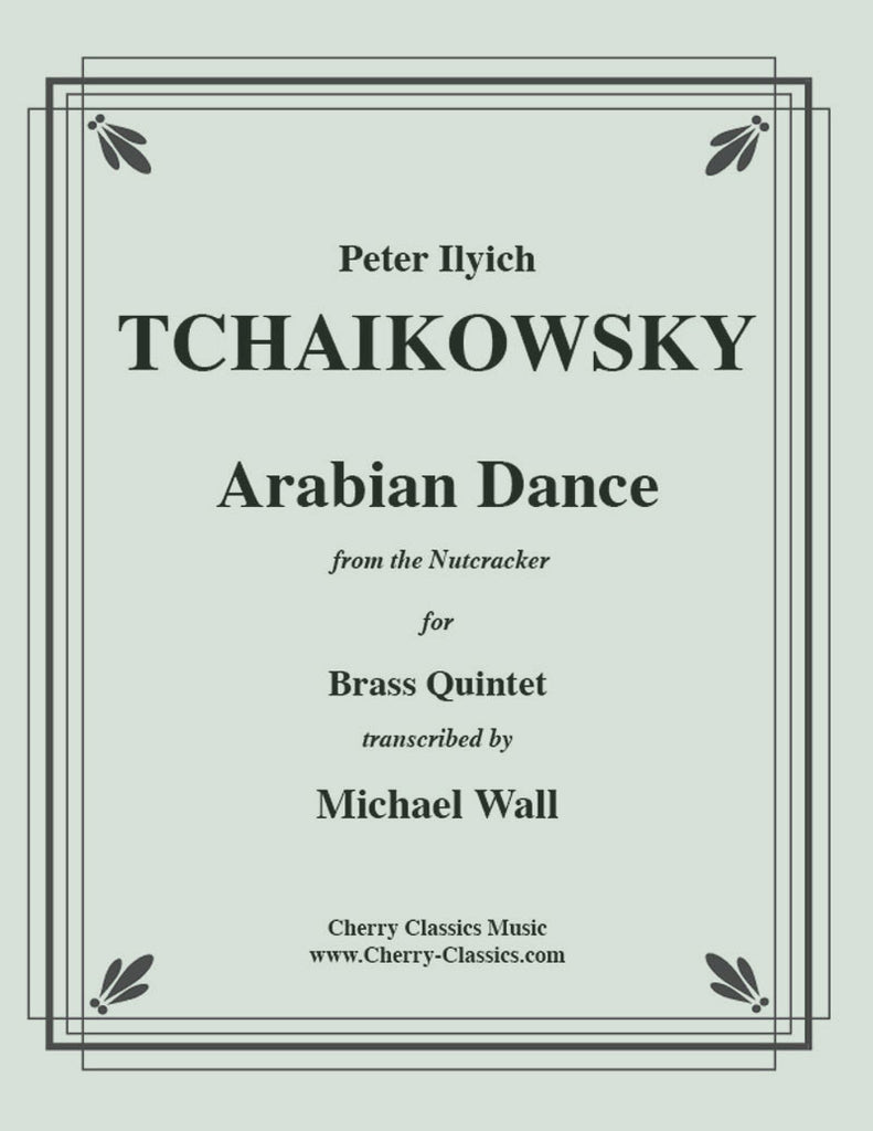 Tchaikovsky - Arabian Dance from the Nutcracker for Brass Quintet - Cherry Classics Music