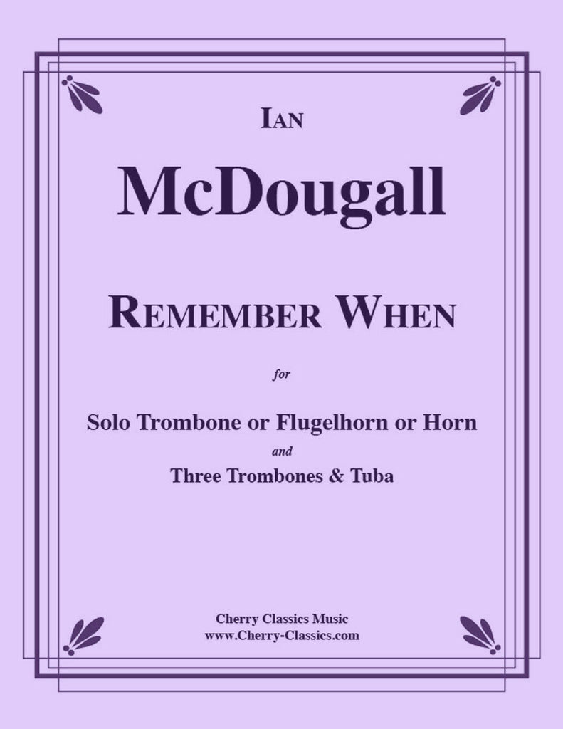 McDougall - Remember When for solo Trombone and 4-part Low Brass Ensemble - Cherry Classics Music