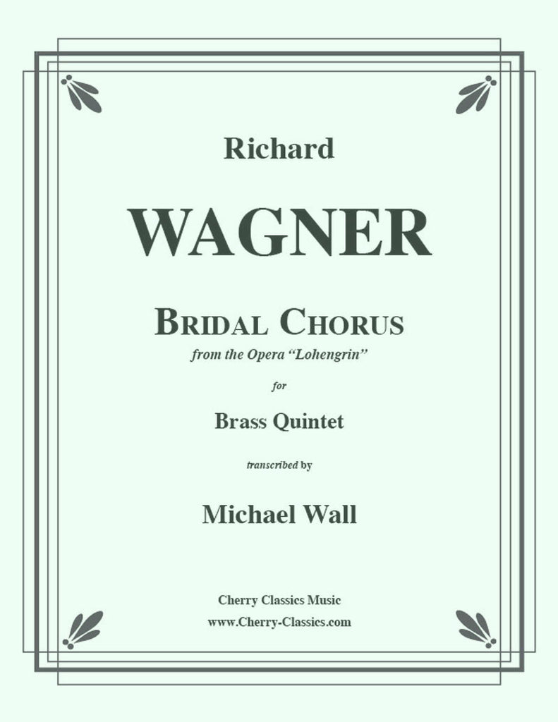 Wagner - Bridal Chorus from Lohengrin for Brass Quintet - Cherry Classics Music