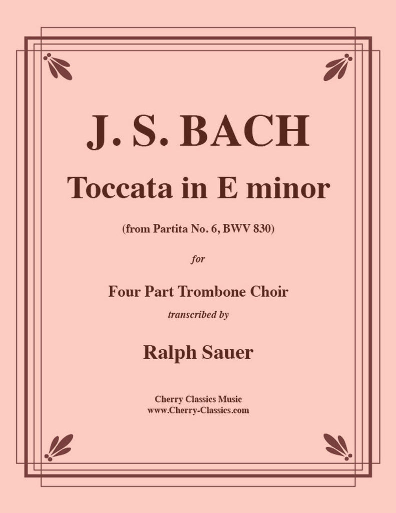 Bach - Toccata in E minor from Partita No. 6, BWV 830 for Four Part Trombone Choir - Cherry Classics Music