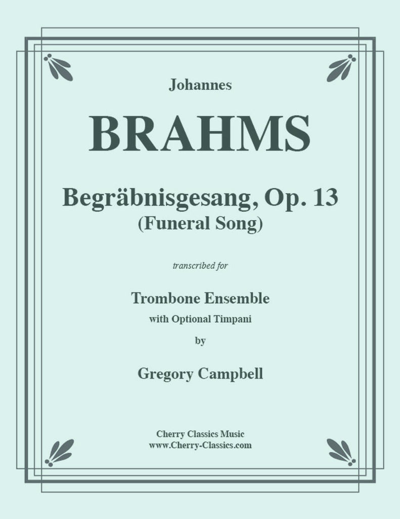 Brahms - Begräbnisgesang (Funeral Song) - For 11-part Trombone Ensemble - Cherry Classics Music