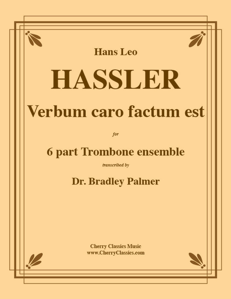 Hassler - Verbum caro factum est for 6-part Trombone ensemble - Cherry Classics Music
