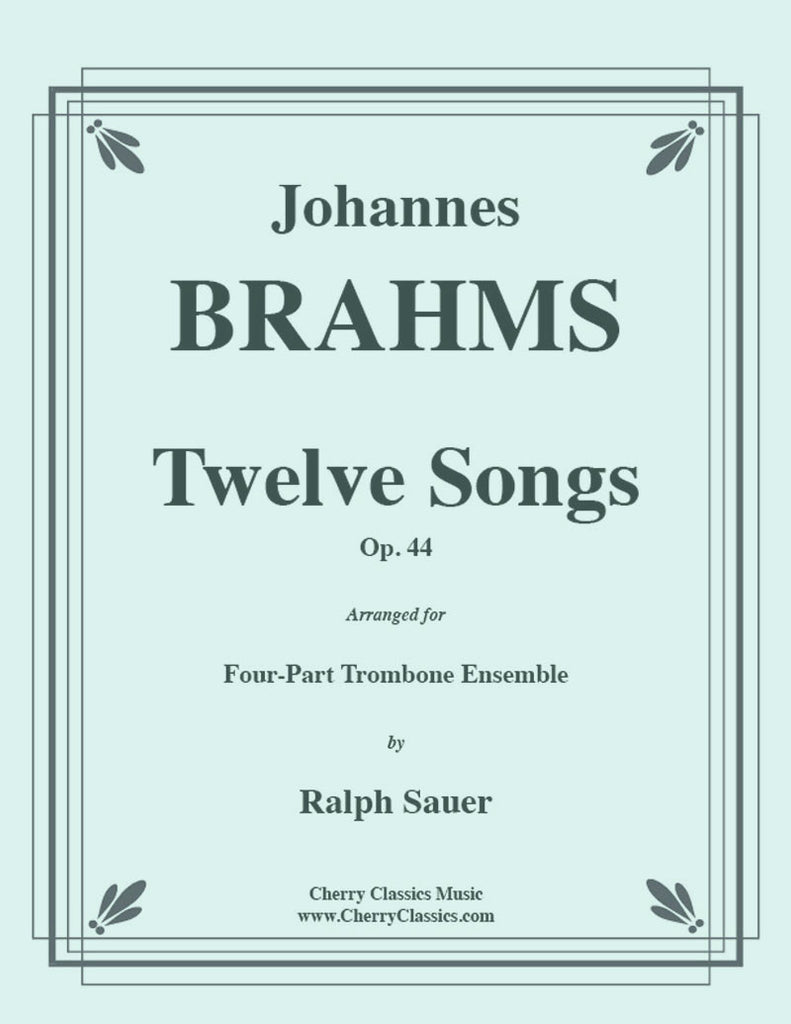 Brahms - Twelve Songs, Op. 44 for 4-part Trombone Ensemble - Cherry Classics Music