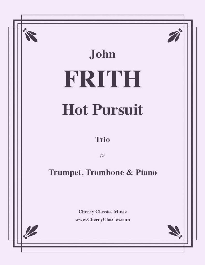 Frith - Hot Pursuit - Duo for Trumpet, Trombone and Piano - Cherry Classics Music