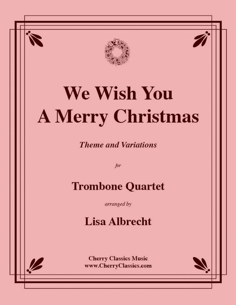 Traditional Christmas - We Wish You A Merry Christmas for Trombone Quartet - Cherry Classics Music